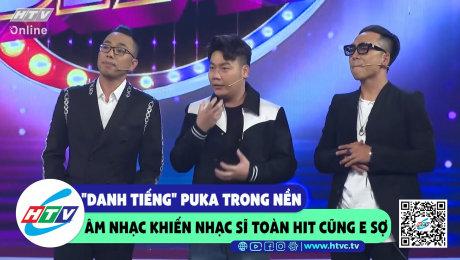 """Xem Show CLIP HÀI """"Danh tiếng"""" Puka trong nền âm nhạc khiến nhạc sĩ toàn hit cững sợ HD Online."""